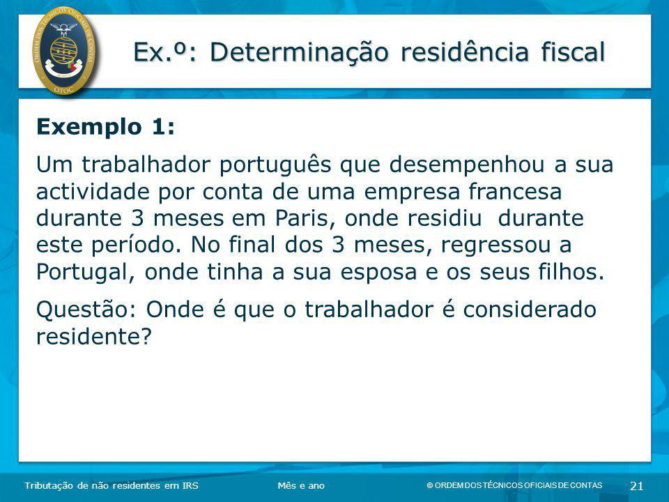 © ORDEM DOS TÉCNICOS OFICIAIS DE CONTAS 21 Ex.º: Determinação residência fiscal Tributação de não residentes em IRSMês e ano Exemplo 1: Um trabalhador