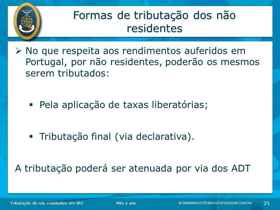 © ORDEM DOS TÉCNICOS OFICIAIS DE CONTAS 25 Formas de tributação dos não residentes Tributação de não residentes em IRSMês e ano  No que respeita aos