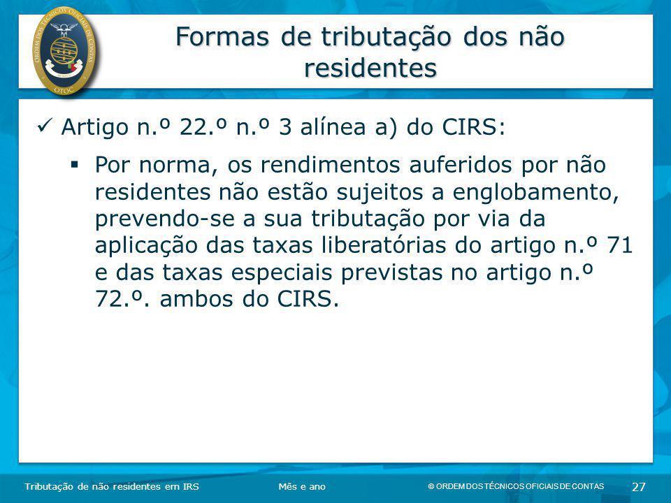 © ORDEM DOS TÉCNICOS OFICIAIS DE CONTAS 27 Formas de tributação dos não residentes Tributação de não residentes em IRSMês e ano Artigo n.º 22.º n.º 3