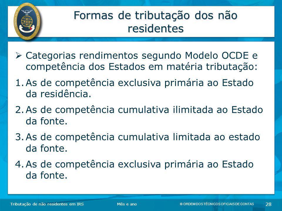 © ORDEM DOS TÉCNICOS OFICIAIS DE CONTAS 28 Formas de tributação dos não residentes Tributação de não residentes em IRSMês e ano  Categorias rendiment