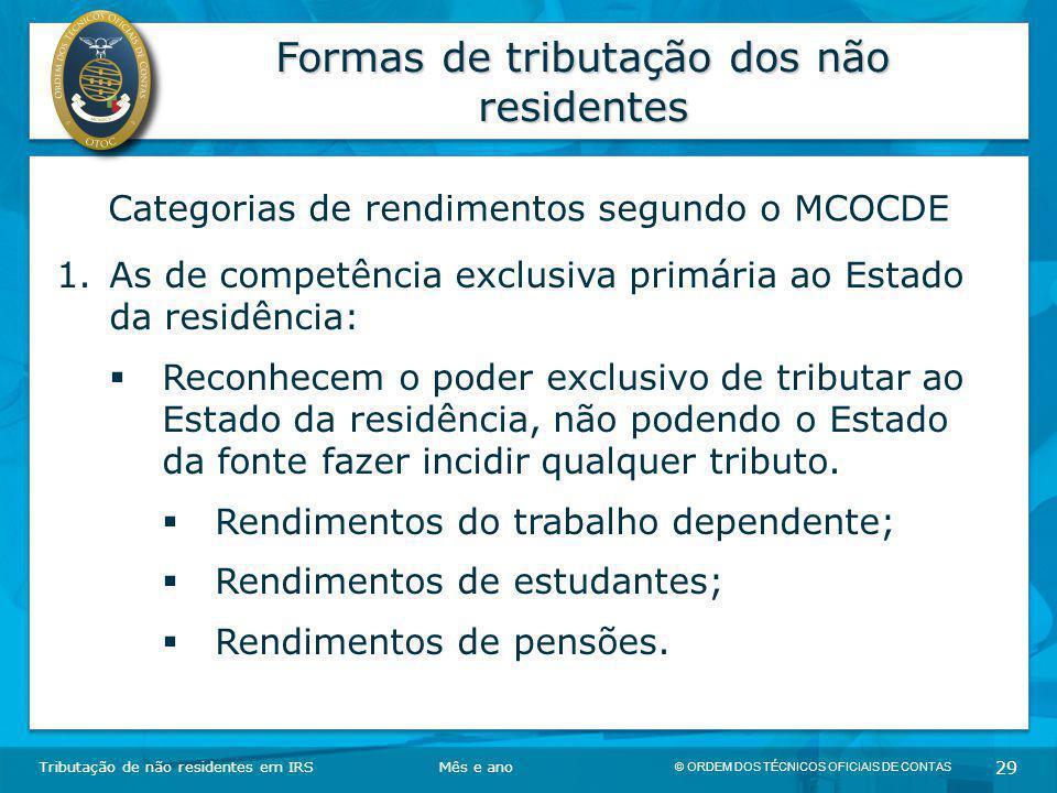 © ORDEM DOS TÉCNICOS OFICIAIS DE CONTAS 29 Formas de tributação dos não residentes Tributação de não residentes em IRSMês e ano Categorias de rendimen