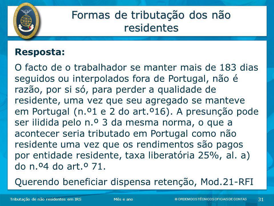 © ORDEM DOS TÉCNICOS OFICIAIS DE CONTAS 31 Formas de tributação dos não residentes Tributação de não residentes em IRSMês e ano Resposta: O facto de o