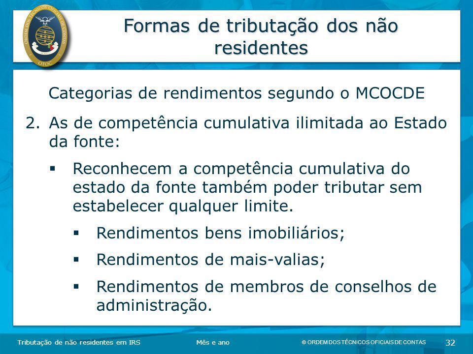 © ORDEM DOS TÉCNICOS OFICIAIS DE CONTAS 32 Formas de tributação dos não residentes Tributação de não residentes em IRSMês e ano Categorias de rendimen