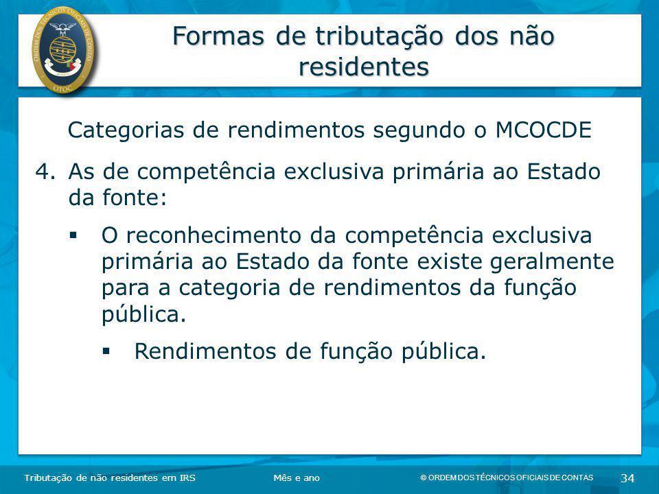 © ORDEM DOS TÉCNICOS OFICIAIS DE CONTAS 34 Formas de tributação dos não residentes Tributação de não residentes em IRSMês e ano Categorias de rendimen