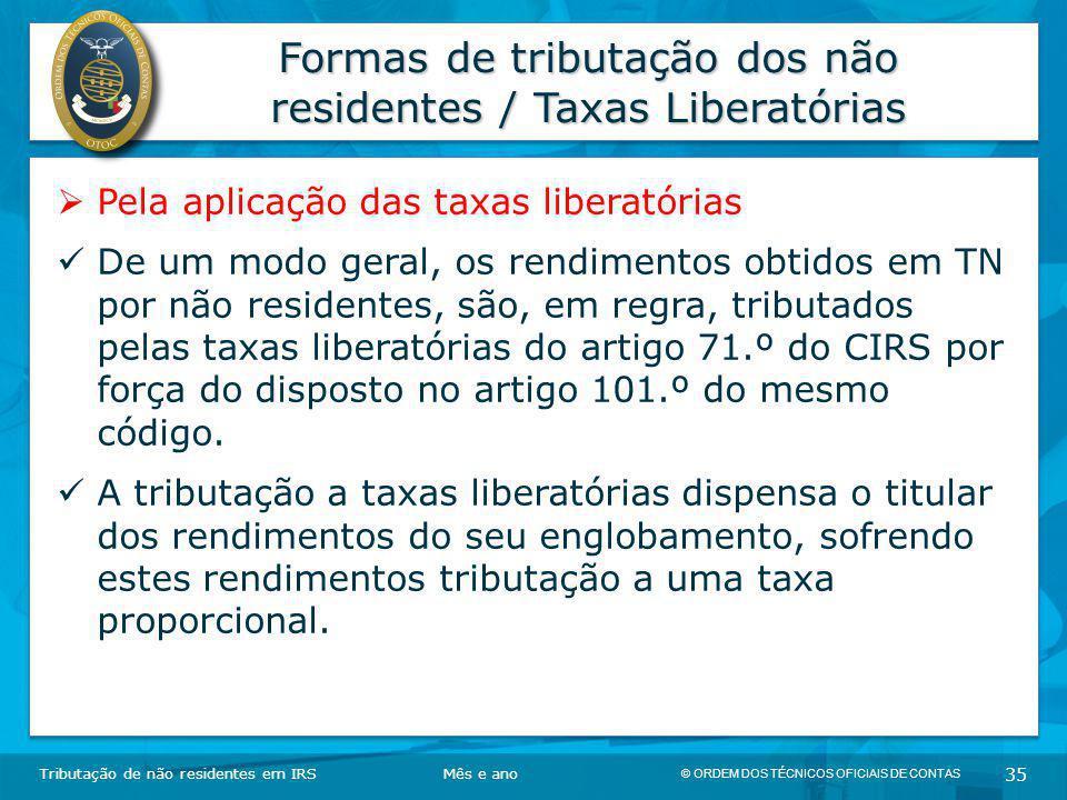 © ORDEM DOS TÉCNICOS OFICIAIS DE CONTAS 35 Formas de tributação dos não residentes / Taxas Liberatórias Tributação de não residentes em IRSMês e ano 