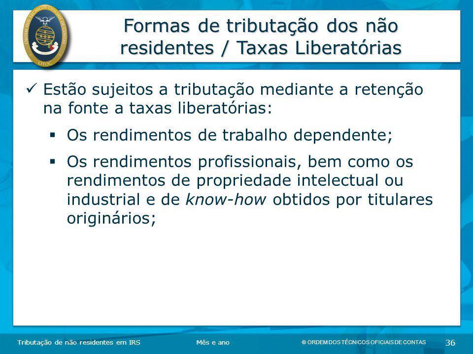 © ORDEM DOS TÉCNICOS OFICIAIS DE CONTAS 36 Formas de tributação dos não residentes / Taxas Liberatórias Tributação de não residentes em IRSMês e ano E