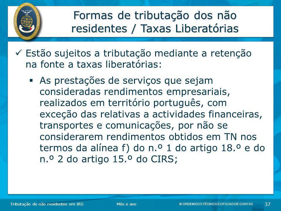 © ORDEM DOS TÉCNICOS OFICIAIS DE CONTAS 37 Formas de tributação dos não residentes / Taxas Liberatórias Tributação de não residentes em IRSMês e ano E