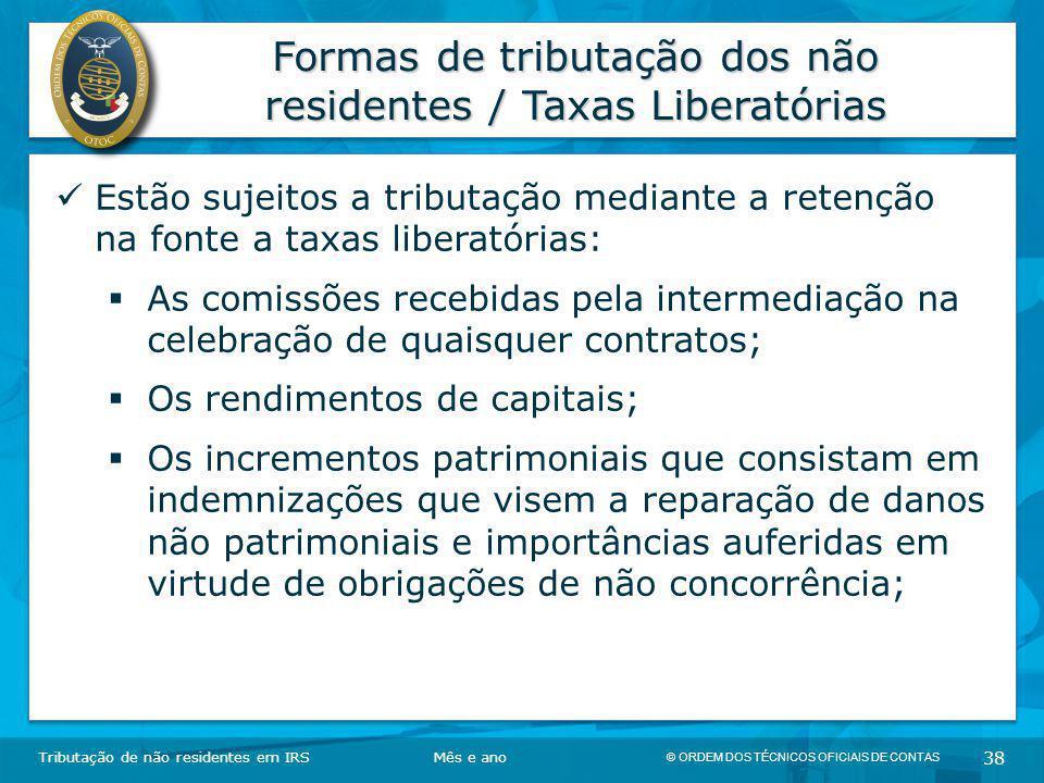 © ORDEM DOS TÉCNICOS OFICIAIS DE CONTAS 38 Formas de tributação dos não residentes / Taxas Liberatórias Tributação de não residentes em IRSMês e ano E