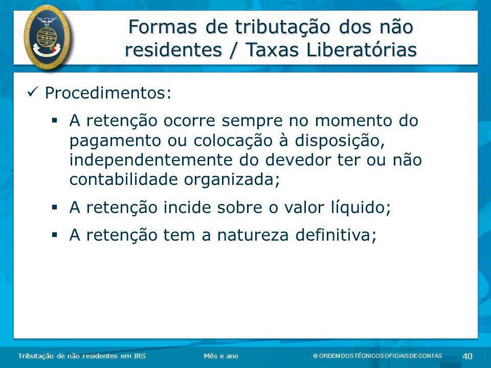 © ORDEM DOS TÉCNICOS OFICIAIS DE CONTAS 40 Formas de tributação dos não residentes / Taxas Liberatórias Tributação de não residentes em IRSMês e ano P