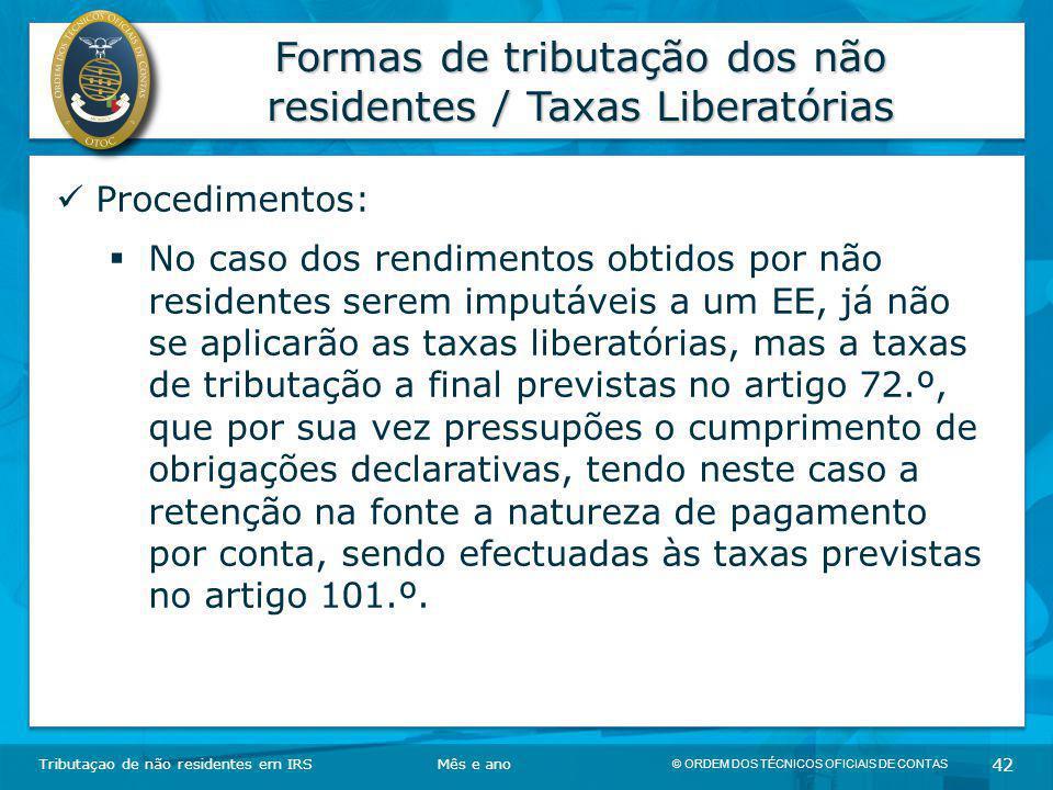 © ORDEM DOS TÉCNICOS OFICIAIS DE CONTAS 42 Formas de tributação dos não residentes / Taxas Liberatórias Tributaçao de não residentes em IRSMês e ano P