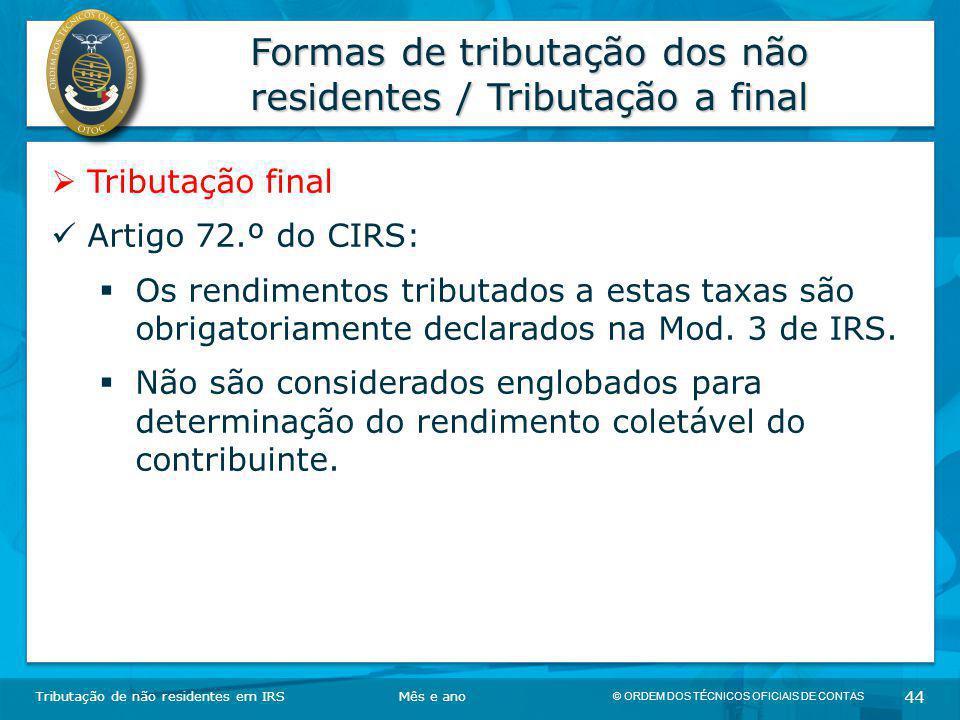 © ORDEM DOS TÉCNICOS OFICIAIS DE CONTAS 44 Formas de tributação dos não residentes / Tributação a final Tributação de não residentes em IRSMês e ano 