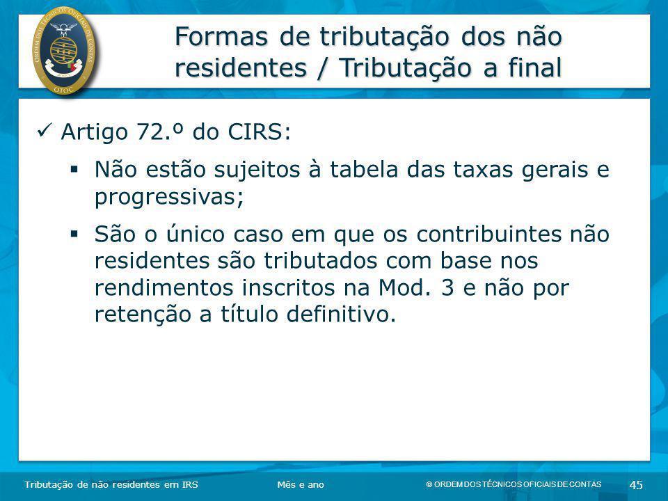 © ORDEM DOS TÉCNICOS OFICIAIS DE CONTAS 45 Formas de tributação dos não residentes / Tributação a final Tributação de não residentes em IRSMês e ano A