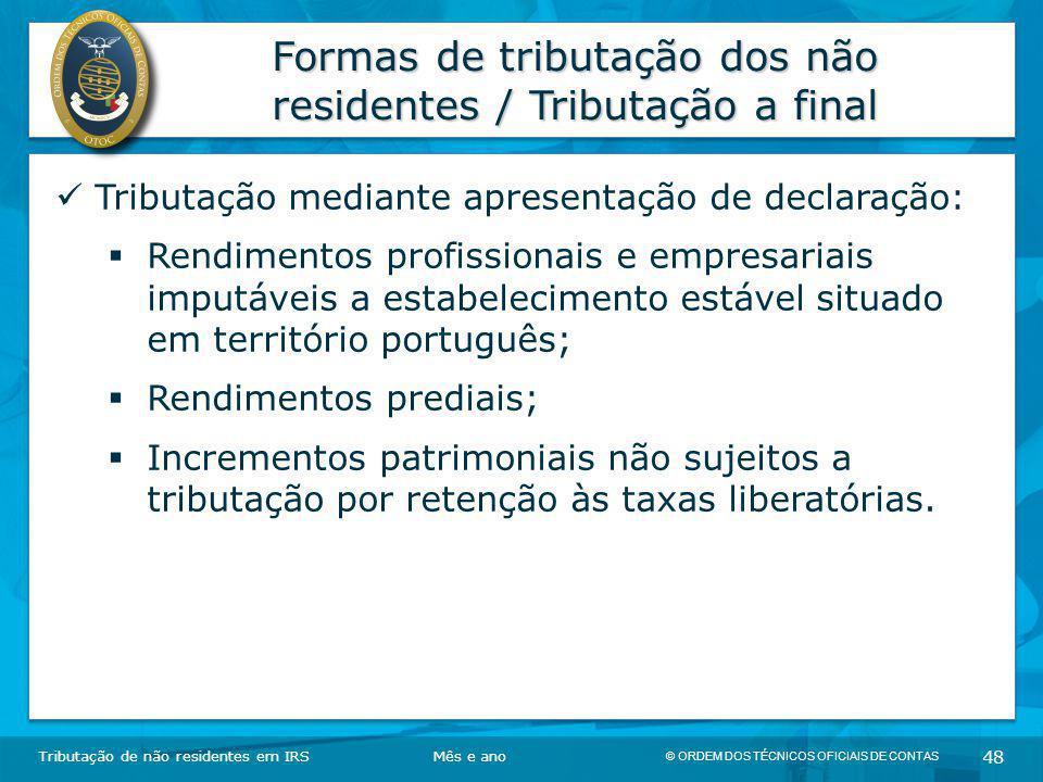 © ORDEM DOS TÉCNICOS OFICIAIS DE CONTAS 48 Formas de tributação dos não residentes / Tributação a final Tributação de não residentes em IRSMês e ano T