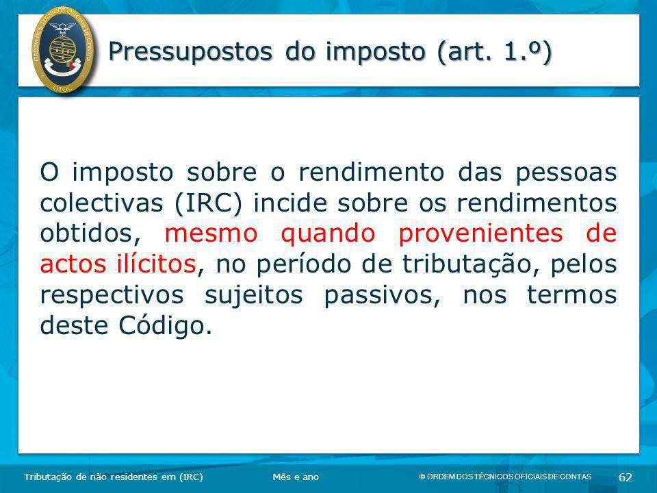 © ORDEM DOS TÉCNICOS OFICIAIS DE CONTAS 62 Pressupostos do imposto (art. 1.º) O imposto sobre o rendimento das pessoas colectivas (IRC) incide sobre o