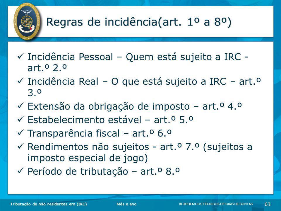© ORDEM DOS TÉCNICOS OFICIAIS DE CONTAS 63 Regras de incidência(art. 1º a 8º) Incidência Pessoal – Quem está sujeito a IRC - art.º 2.º Incidência Real