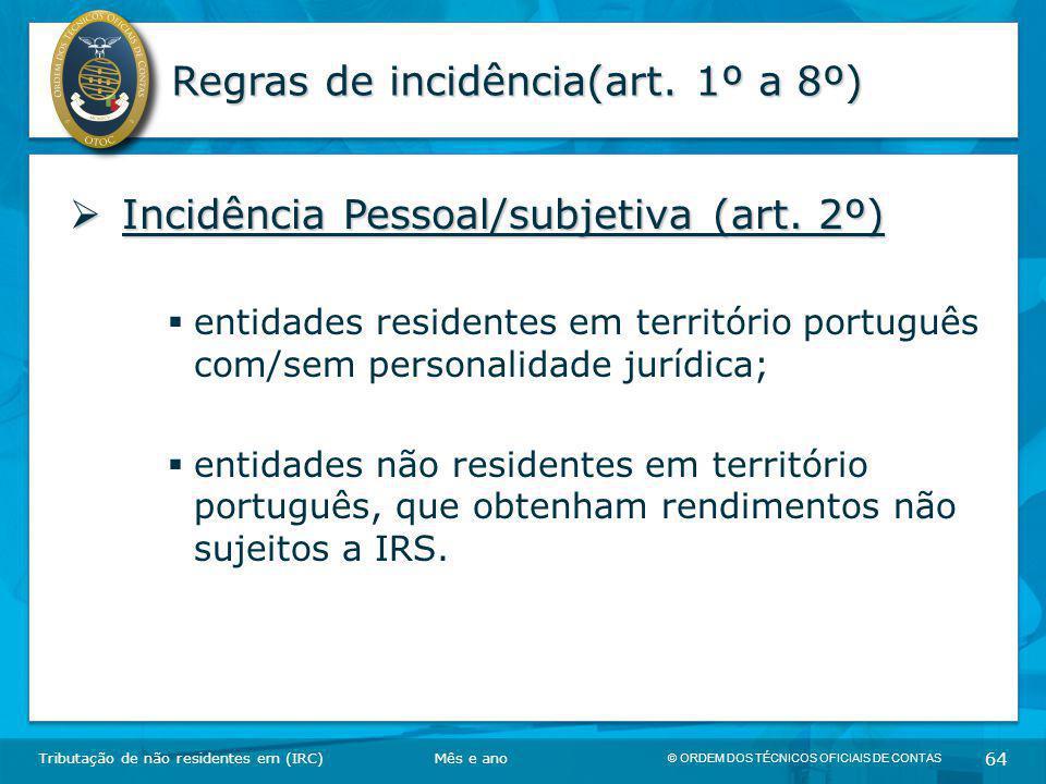 © ORDEM DOS TÉCNICOS OFICIAIS DE CONTAS 64 Regras de incidência(art. 1º a 8º)  Incidência Pessoal/subjetiva (art. 2º)  entidades residentes em terri