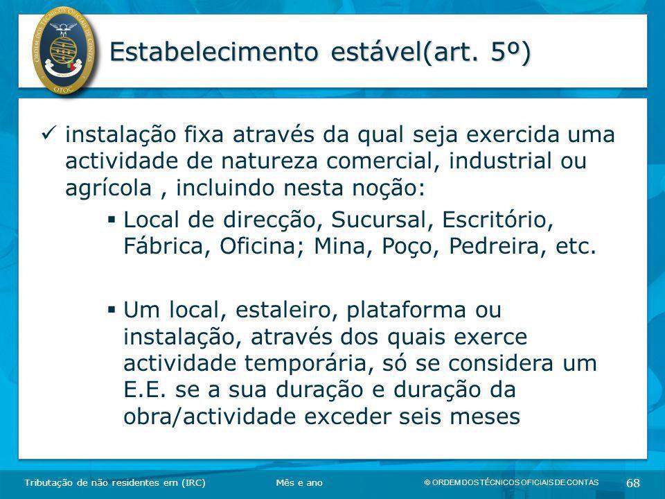 © ORDEM DOS TÉCNICOS OFICIAIS DE CONTAS 68 Estabelecimento estável(art. 5º) Tributação de não residentes em (IRC) instalação fixa através da qual seja