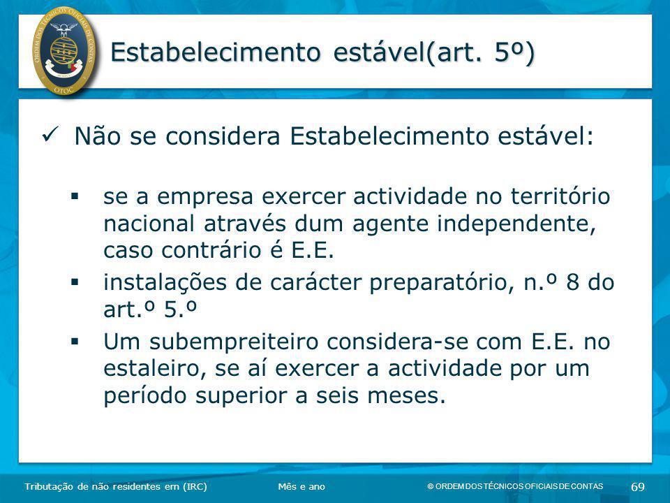 © ORDEM DOS TÉCNICOS OFICIAIS DE CONTAS 69 Estabelecimento estável(art. 5º) Tributação de não residentes em (IRC) Não se considera Estabelecimento est