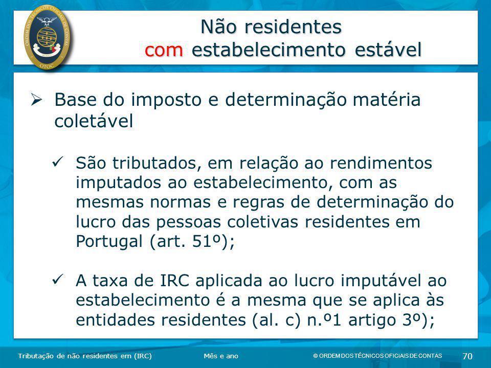 © ORDEM DOS TÉCNICOS OFICIAIS DE CONTAS 70 Não residentes com estabelecimento estável Tributação de não residentes em (IRC)  Base do imposto e determ