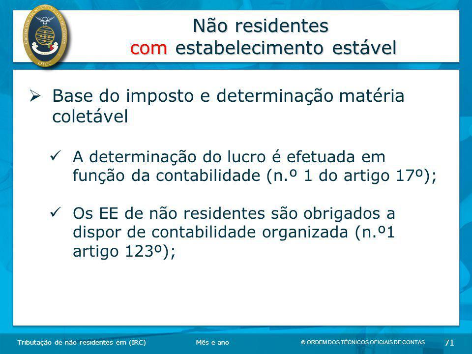© ORDEM DOS TÉCNICOS OFICIAIS DE CONTAS 71 Não residentes com estabelecimento estável Tributação de não residentes em (IRC)  Base do imposto e determ