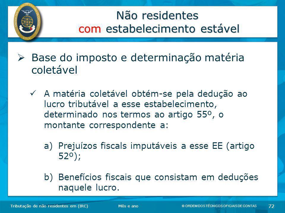© ORDEM DOS TÉCNICOS OFICIAIS DE CONTAS 72 Não residentes com estabelecimento estável Tributação de não residentes em (IRC)  Base do imposto e determ