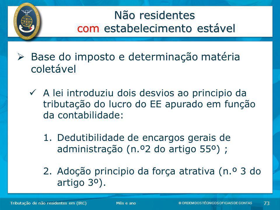© ORDEM DOS TÉCNICOS OFICIAIS DE CONTAS 73 Não residentes com estabelecimento estável Tributação de não residentes em (IRC)  Base do imposto e determ