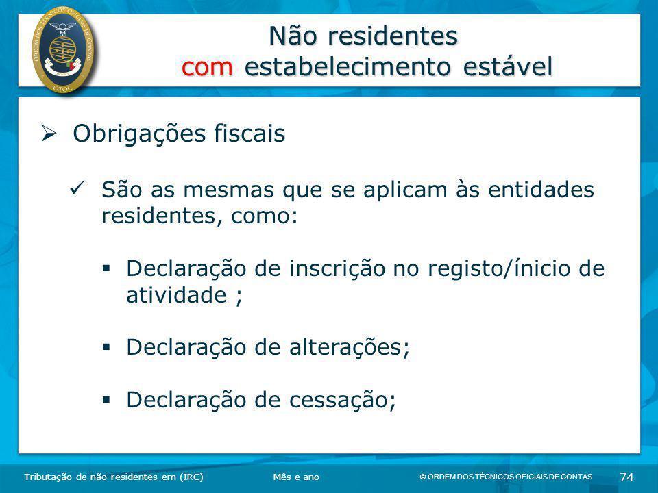 © ORDEM DOS TÉCNICOS OFICIAIS DE CONTAS 74 Não residentes com estabelecimento estável Tributação de não residentes em (IRC)  Obrigações fiscais São a