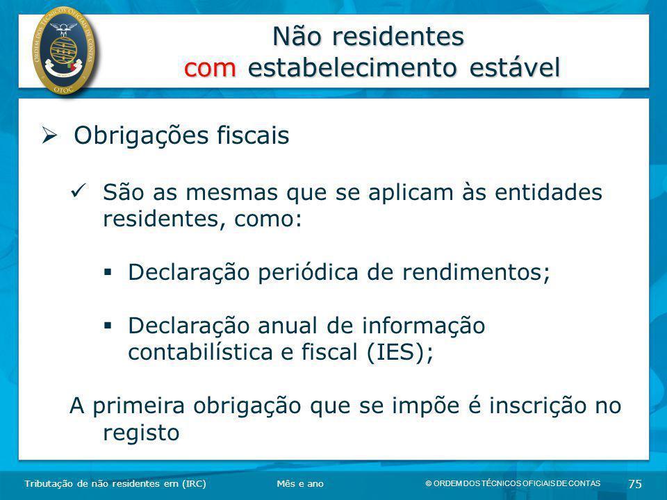 © ORDEM DOS TÉCNICOS OFICIAIS DE CONTAS 75 Não residentes com estabelecimento estável Tributação de não residentes em (IRC)  Obrigações fiscais São a