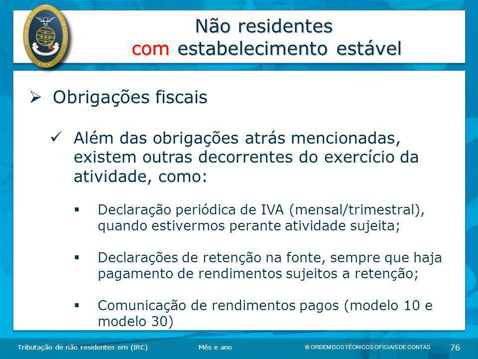 © ORDEM DOS TÉCNICOS OFICIAIS DE CONTAS 76 Não residentes com estabelecimento estável Tributação de não residentes em (IRC)  Obrigações fiscais Além