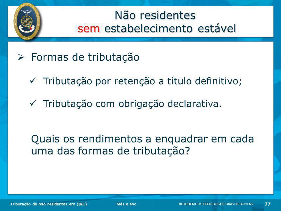© ORDEM DOS TÉCNICOS OFICIAIS DE CONTAS 77 Não residentes sem estabelecimento estável Tributação de não residentes em (IRC)  Formas de tributação Tri