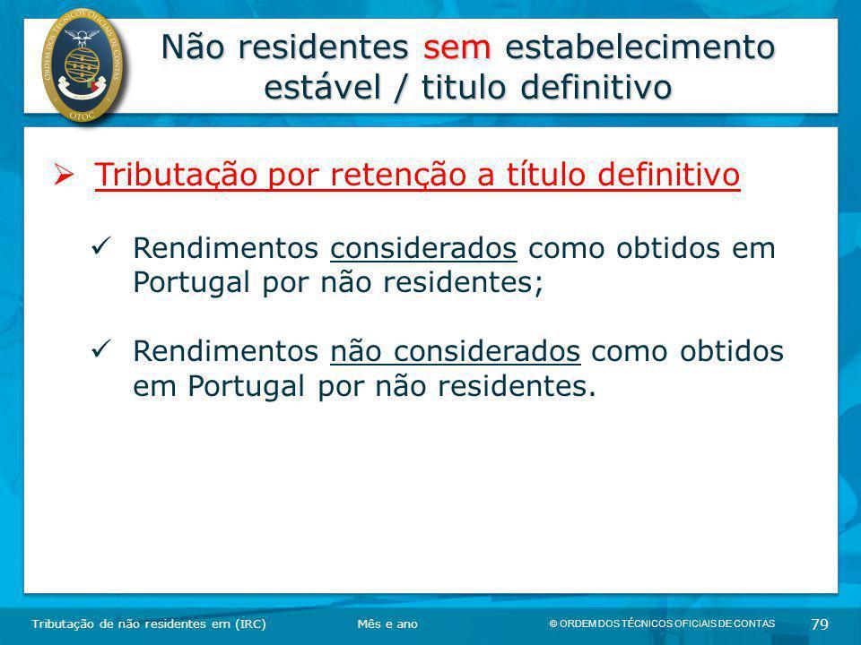 © ORDEM DOS TÉCNICOS OFICIAIS DE CONTAS 79 Não residentes sem estabelecimento estável / titulo definitivo Tributação de não residentes em (IRC)  Trib