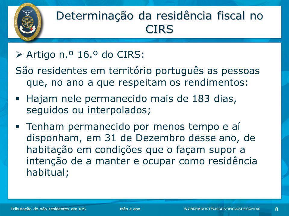 © ORDEM DOS TÉCNICOS OFICIAIS DE CONTAS 8 Determinação da residência fiscal no CIRS Tributação de não residentes em IRSMês e ano  Artigo n.º 16.º do