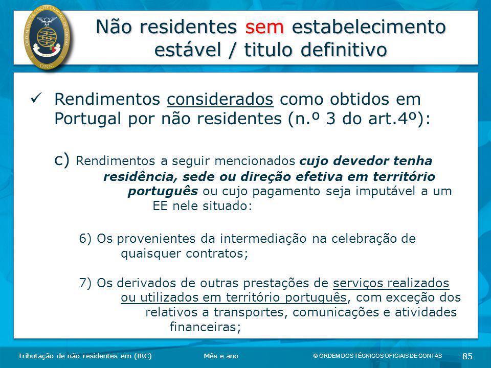 © ORDEM DOS TÉCNICOS OFICIAIS DE CONTAS 85 Não residentes sem estabelecimento estável / titulo definitivo Tributação de não residentes em (IRC) Rendim