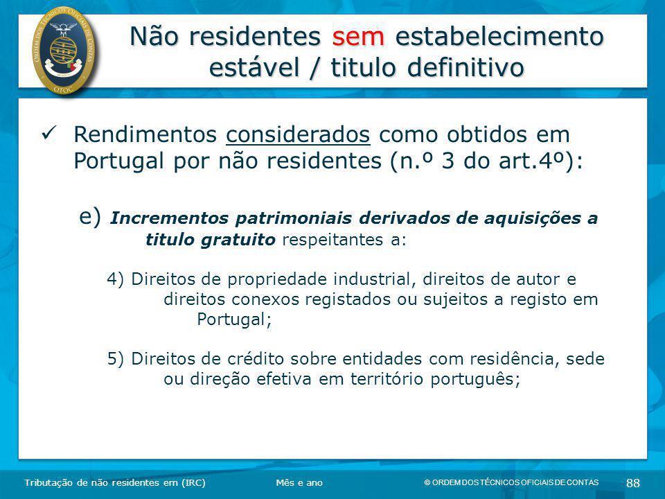 © ORDEM DOS TÉCNICOS OFICIAIS DE CONTAS 88 Não residentes sem estabelecimento estável / titulo definitivo Tributação de não residentes em (IRC) Rendim