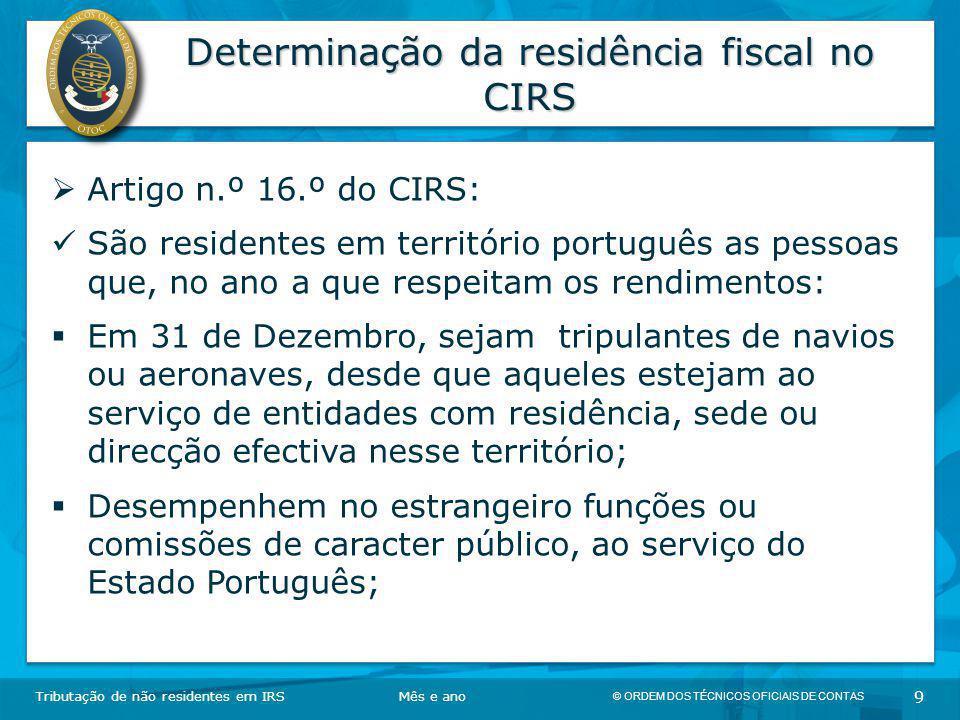 © ORDEM DOS TÉCNICOS OFICIAIS DE CONTAS 9 Determinação da residência fiscal no CIRS Tributação de não residentes em IRSMês e ano  Artigo n.º 16.º do