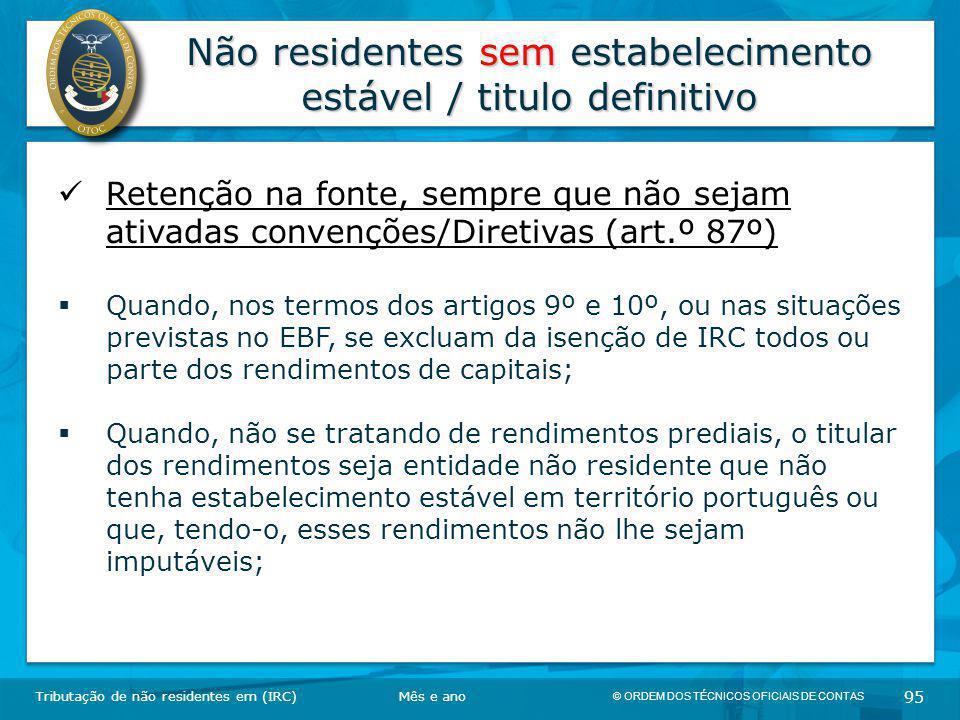 © ORDEM DOS TÉCNICOS OFICIAIS DE CONTAS 95 Não residentes sem estabelecimento estável / titulo definitivo Tributação de não residentes em (IRC) Retenç