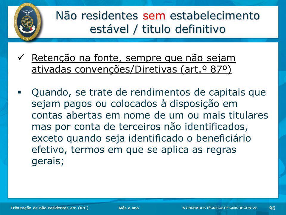 © ORDEM DOS TÉCNICOS OFICIAIS DE CONTAS 96 Não residentes sem estabelecimento estável / titulo definitivo Tributação de não residentes em (IRC) Retenç