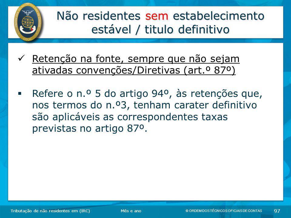 © ORDEM DOS TÉCNICOS OFICIAIS DE CONTAS 97 Não residentes sem estabelecimento estável / titulo definitivo Tributação de não residentes em (IRC) Retenç