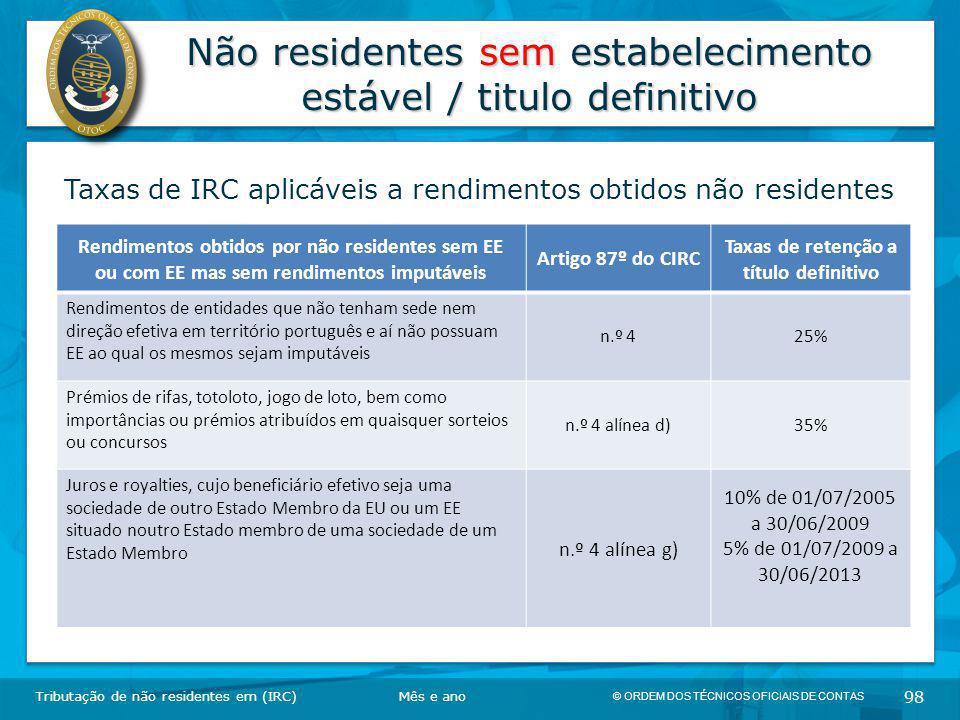 © ORDEM DOS TÉCNICOS OFICIAIS DE CONTAS 98 Não residentes sem estabelecimento estável / titulo definitivo Tributação de não residentes em (IRC) Taxas