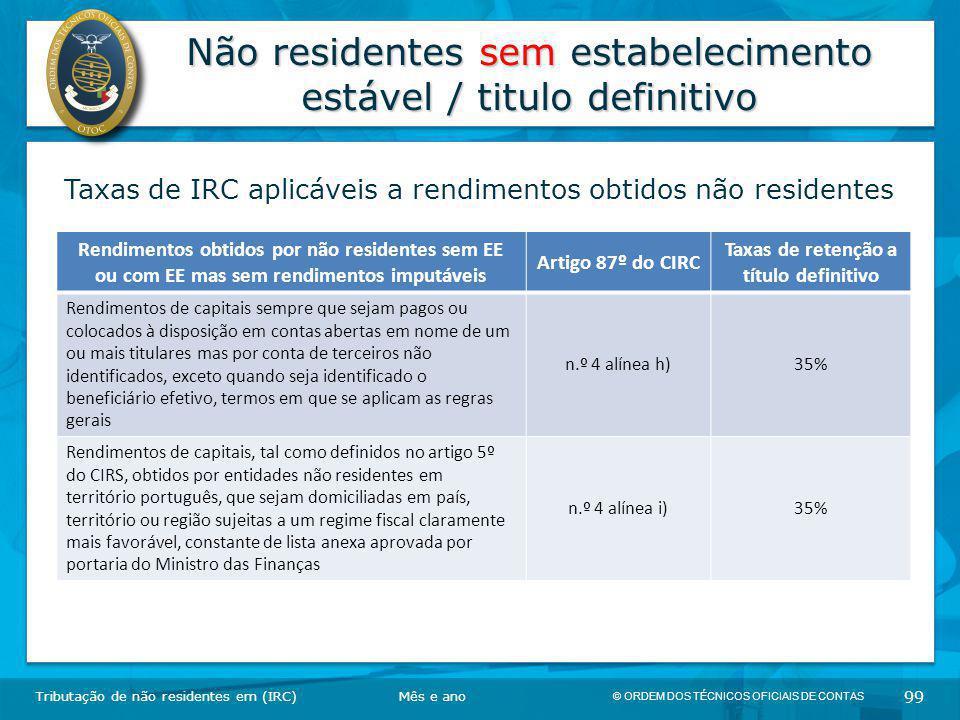 © ORDEM DOS TÉCNICOS OFICIAIS DE CONTAS 99 Não residentes sem estabelecimento estável / titulo definitivo Tributação de não residentes em (IRC) Taxas