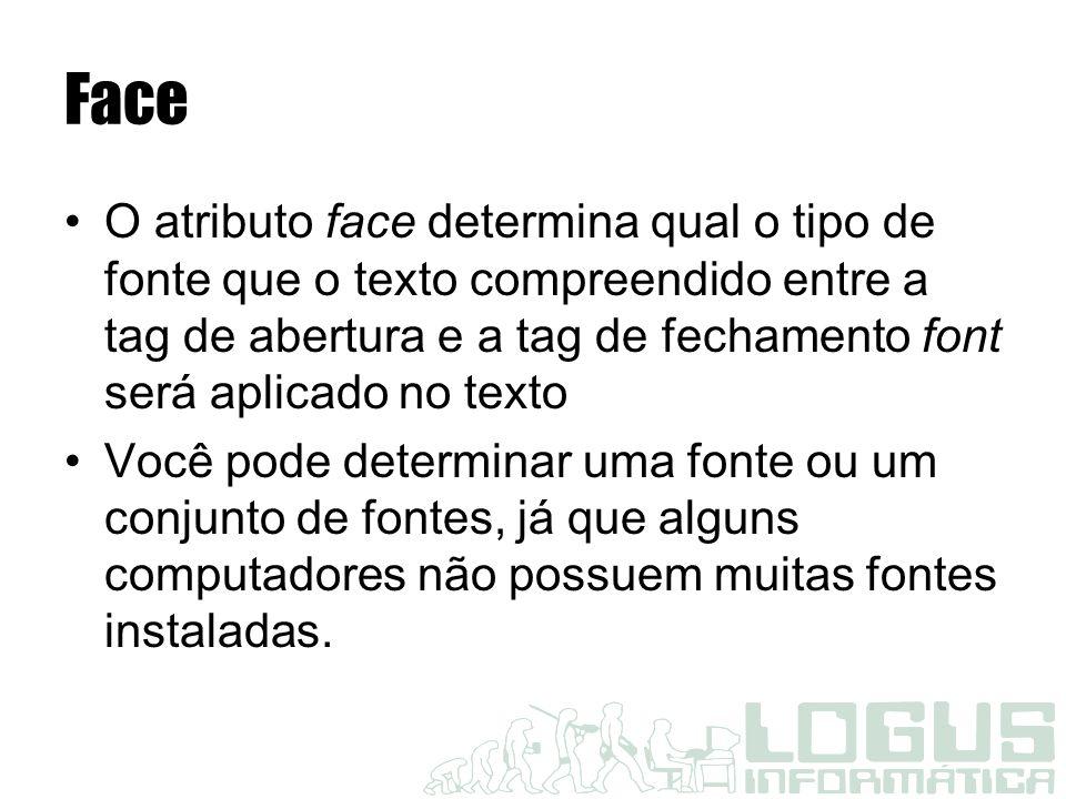 Usando o atributo Face Usando Face Arial Verdana Fonte Arial Fonte Verdana