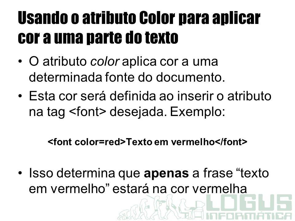 Usando o atributo Color para aplicar cor a uma parte do texto O atributo color aplica cor a uma determinada fonte do documento.