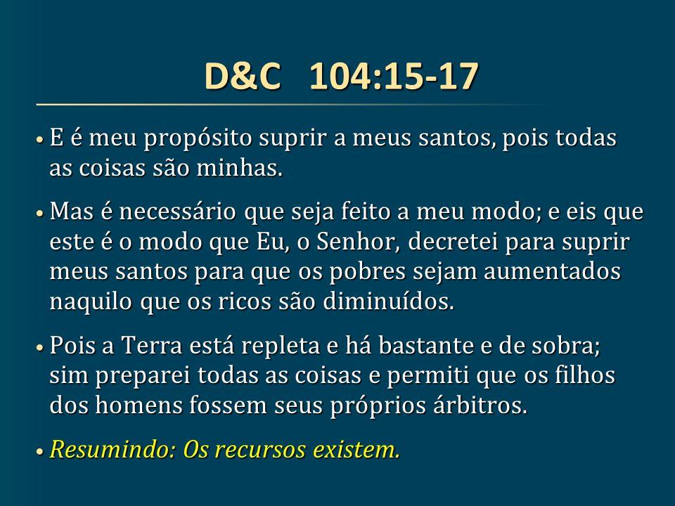 D&C 104:15-17 E é meu propósito suprir a meus santos, pois todas as coisas são minhas.