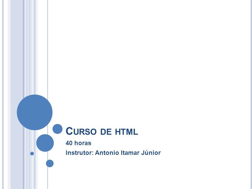 C URSO DE HTML 40 horas Instrutor: Antonio Itamar Júnior