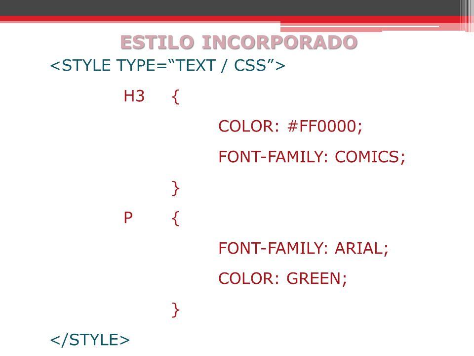 ESTILO INCORPORADO H3{ COLOR: #FF0000; FONT-FAMILY: COMICS; } P{P{ FONT-FAMILY: ARIAL; COLOR: GREEN; }