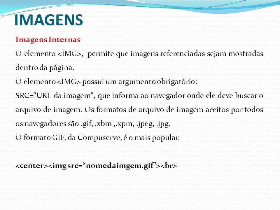 IMAGENS Imagens Internas O elemento, permite que imagens referenciadas sejam mostradas dentro da página.