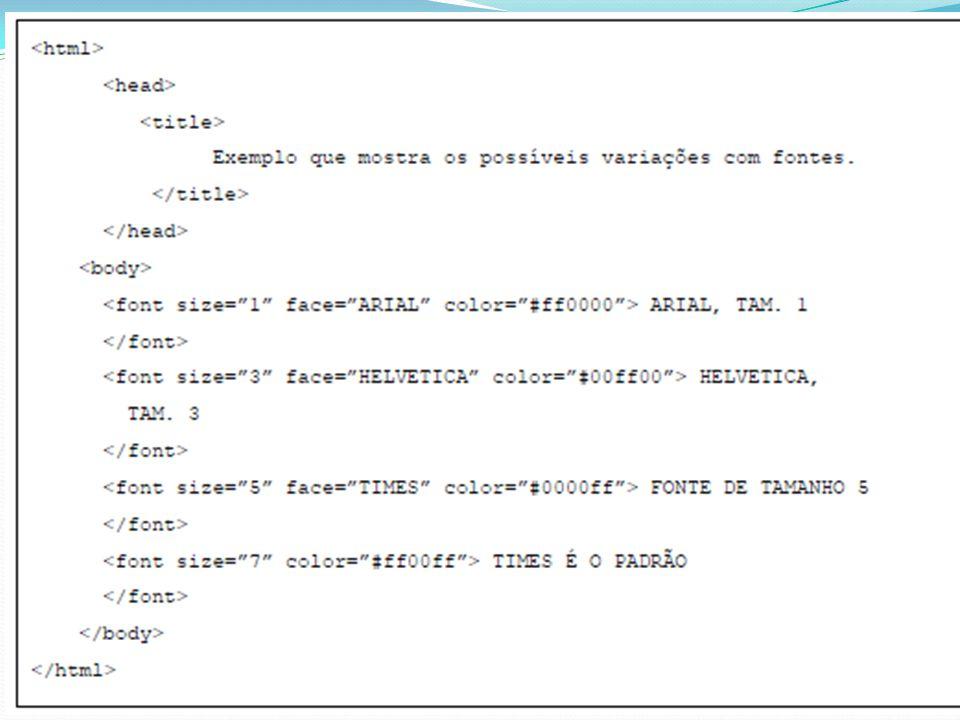 Tag Tem a finalidade de definir um padrão para a fonte que será utilizada no documento todo.
