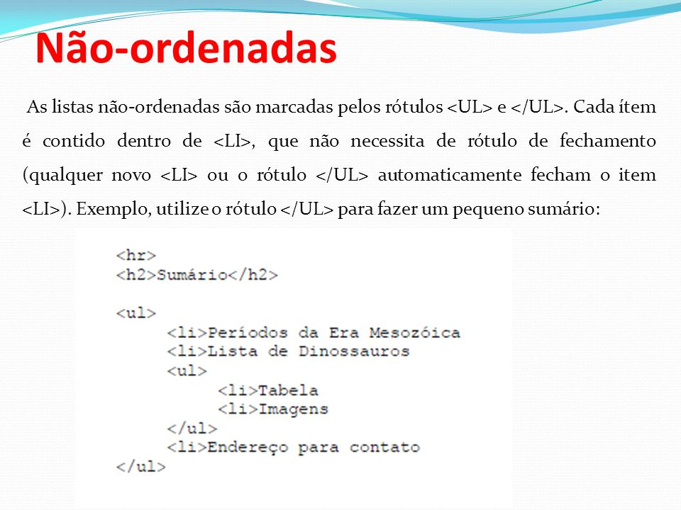 Não-ordenadas As listas não-ordenadas são marcadas pelos rótulos e.