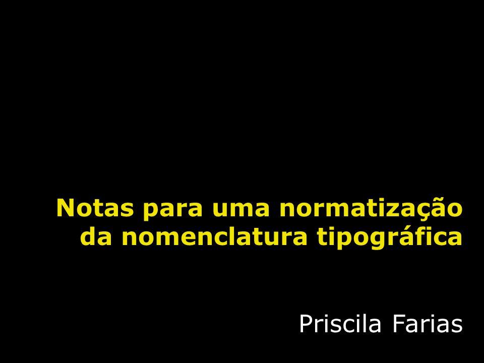 Notas para uma normatização da nomenclatura tipográfica Priscila Farias