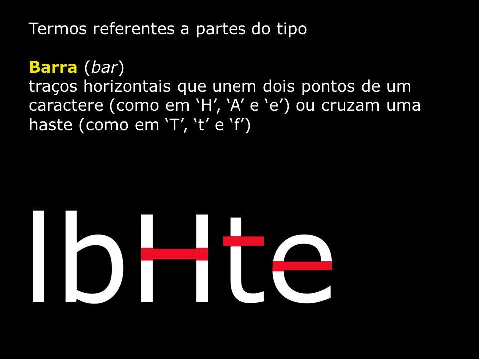 Termos referentes a partes do tipo Barra (bar) traços horizontais que unem dois pontos de um caractere (como em 'H', 'A' e 'e') ou cruzam uma haste (c
